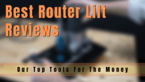 Best Router Lift Reviews Our Top Tools For The Money