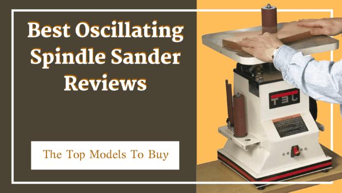 Best Oscillating Spindle Sander Reviews