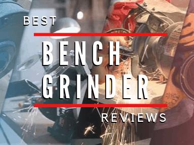 Best Bench Grinder Reviews